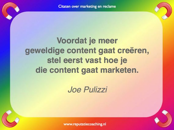 Joe Pulizzi content marketing quote reclame citaat adverteren spreuken oneliners aforismen reputatiecoaching Eduard de Boer